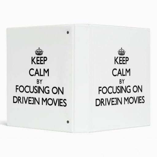 Keep Calm by focusing on Drive-In Movies 3 Ring Binders