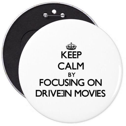 Keep Calm by focusing on Drive-In Movies Pinback Button