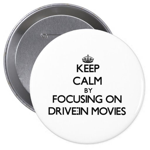 Keep Calm by focusing on Drive-In Movies Button