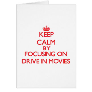 Keep Calm by focusing on Drive In Movies Cards