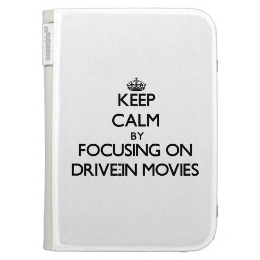 Keep Calm by focusing on Drive-In Movies Case For Kindle