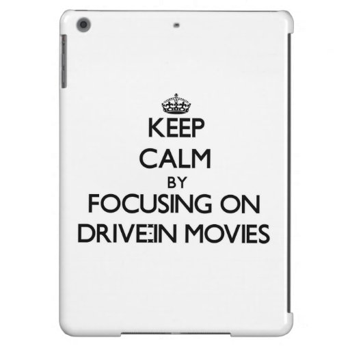 Keep Calm by focusing on Drive-In Movies Cover For iPad Air