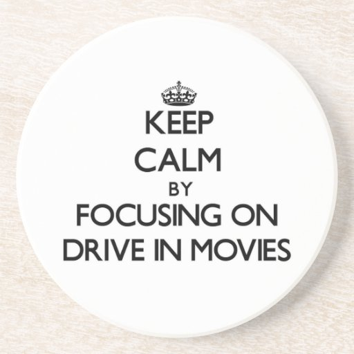 Keep Calm by focusing on Drive In Movies Drink Coasters