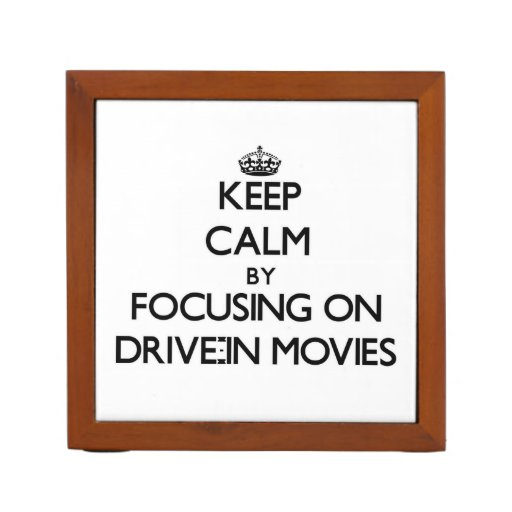 Keep Calm by focusing on Drive-In Movies Pencil/Pen Holder