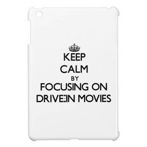 Keep Calm by focusing on Drive-In Movies iPad Mini Case