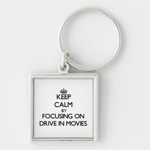 Keep Calm by focusing on Drive In Movies Keychain