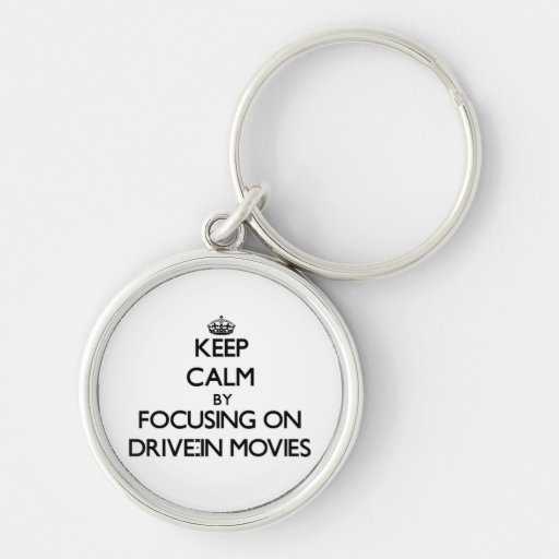 Keep Calm by focusing on Drive-In Movies Keychains