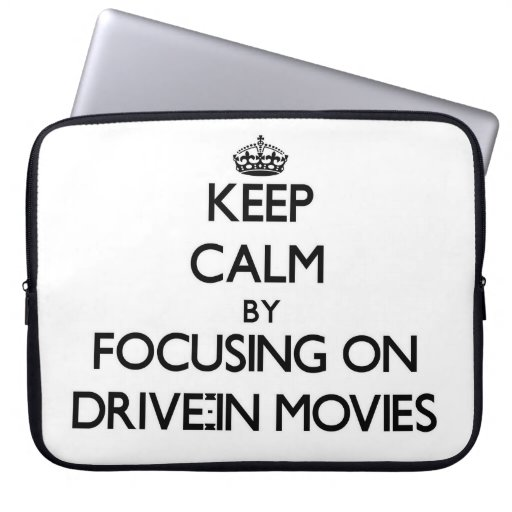 Keep Calm by focusing on Drive-In Movies Laptop Computer Sleeves