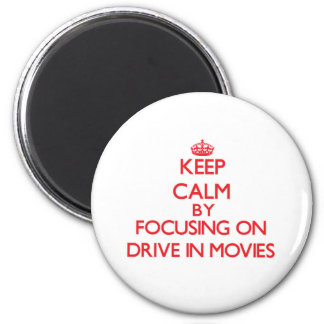 Keep Calm by focusing on Drive In Movies Magnets