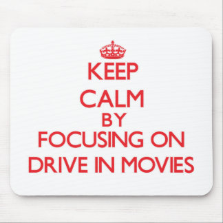 Keep Calm by focusing on Drive In Movies Mouse Pad