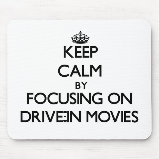 Keep Calm by focusing on Drive-In Movies Mouse Pad