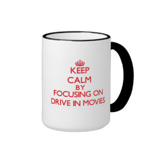 Keep Calm by focusing on Drive In Movies Mugs