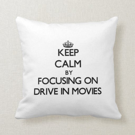 Keep Calm by focusing on Drive In Movies Throw Pillow
