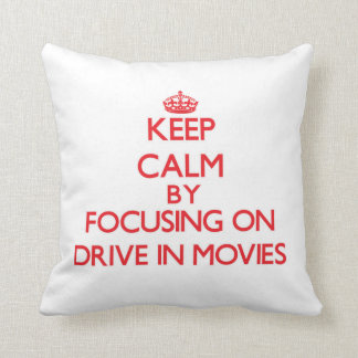 Keep Calm by focusing on Drive In Movies Pillows