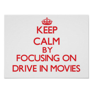 Keep Calm by focusing on Drive In Movies Posters