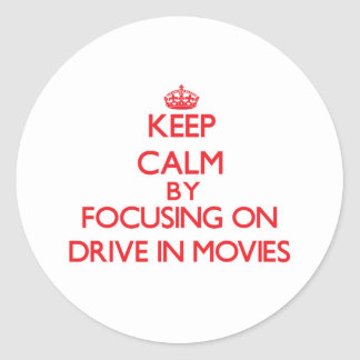Keep Calm by focusing on Drive In Movies Sticker