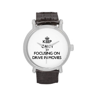 Keep Calm by focusing on Drive In Movies Wrist Watch