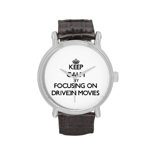 Keep Calm by focusing on Drive-In Movies Wristwatch