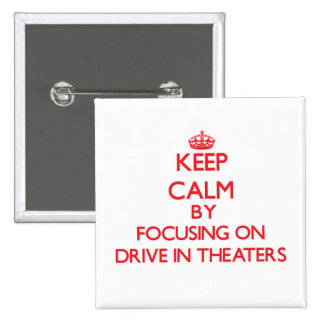 Keep Calm by focusing on Drive-In Theaters Button