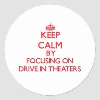 Keep Calm by focusing on Drive-In Theaters Round Sticker
