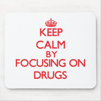 Keep Calm by focusing on Drugs Mouse Pad