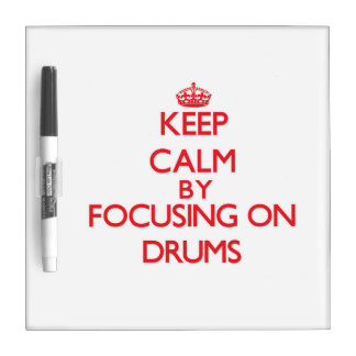 Keep Calm by focusing on Drums Dry Erase Boards