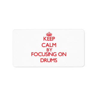 Keep Calm by focusing on Drums Personalized Address Label
