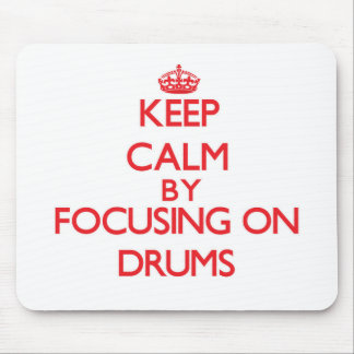 Keep Calm by focusing on Drums Mouse Pad
