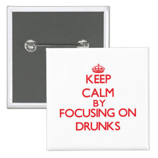 Keep Calm by focusing on Drunks Pinback Button