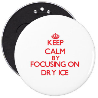 Keep Calm by focusing on Dry Ice Pinback Button