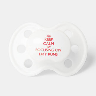 Keep Calm by focusing on Dry Runs Baby Pacifier