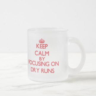 Keep Calm by focusing on Dry Runs Mugs