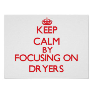 Keep Calm by focusing on Dryers Print