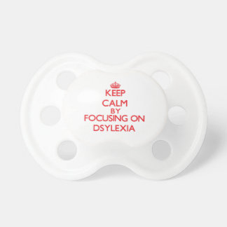 Keep Calm by focusing on Dsylexia Baby Pacifiers