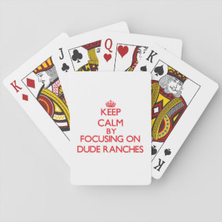 Keep Calm by focusing on Dude Ranches Playing Cards