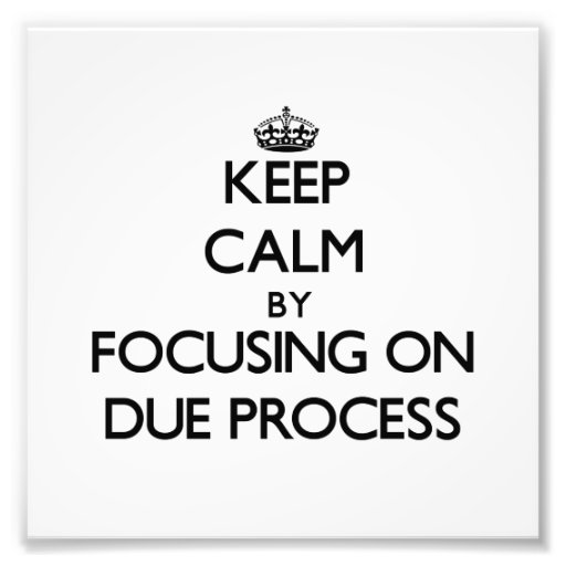 Keep Calm by focusing on Due Process Photographic Print