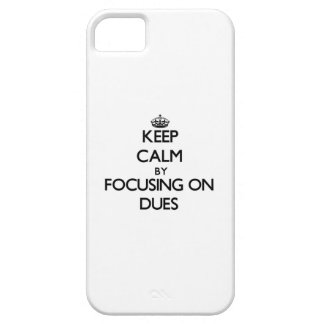 Keep Calm by focusing on Dues iPhone 5 Cover