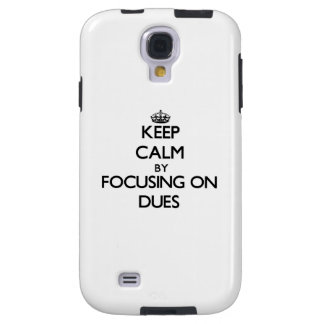 Keep Calm by focusing on Dues Galaxy S4 Case