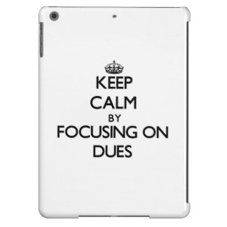Keep Calm by focusing on Dues iPad Air Cases