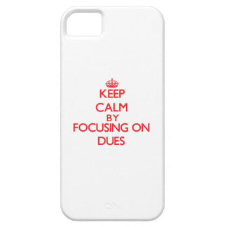 Keep Calm by focusing on Dues iPhone 5/5S Cases