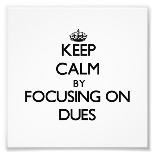 Keep Calm by focusing on Dues Photographic Print
