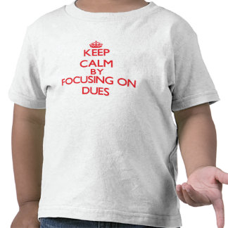 Keep Calm by focusing on Dues T-shirts