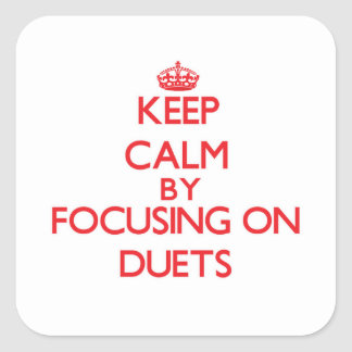 Keep Calm by focusing on Duets Square Sticker