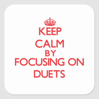 Keep Calm by focusing on Duets Sticker