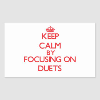 Keep Calm by focusing on Duets Rectangle Sticker