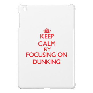 Keep Calm by focusing on Dunking Case For The iPad Mini