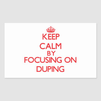 Keep Calm by focusing on Duping Rectangle Stickers