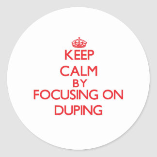 Keep Calm by focusing on Duping Round Sticker