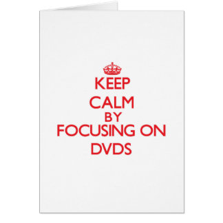 Keep Calm by focusing on Dvds Greeting Card