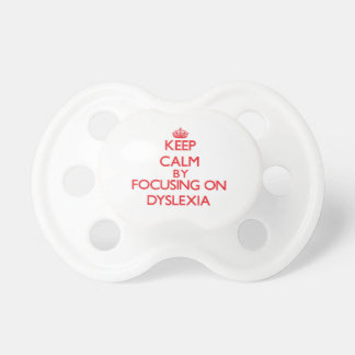 Keep Calm by focusing on Dyslexia Pacifiers